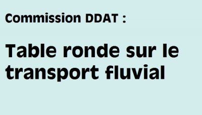 Commission DDAT : table ronde sur le transport fluvial